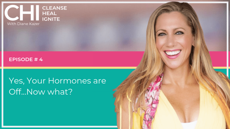 Cleanse Heal Ignite 4. Yes, Your Hormones are Off...Now what?